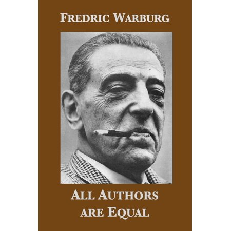 Equals Life (All authors are equal: The publishing life of Fredric Warburg, 1936-1971 - eBook)