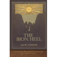 The Iron Heel : 100th Anniversary Collection