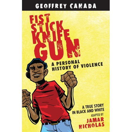 Fist Stick Knife Gun : A Personal History of Violence (Geoffrey Canada)