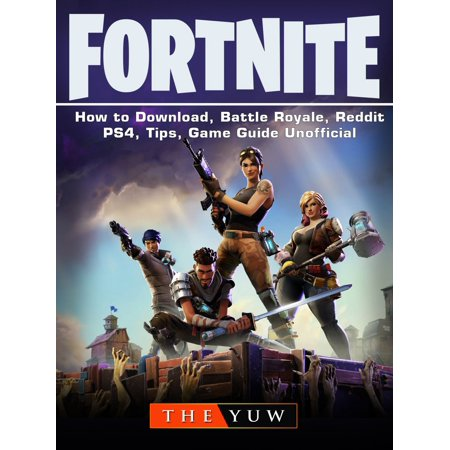 Fortnite How to Download, Battle Royale, Reddit, PS4, Tips, Game Guide  Unofficial - eBook