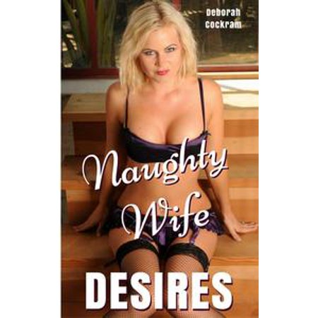 Naughty Wife Desires: Taken by the Young Stranger - eBook (Naughty Young School Girls)