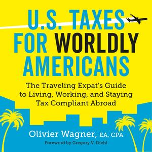 U.S. Taxes for Worldly Americans: The Traveling Expat's Guide to Living, Working, and Staying Tax Compliant Abroad - Audiobook