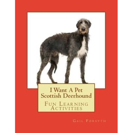 I Want a Pet Scottish Deerhound: Fun Learning Activities