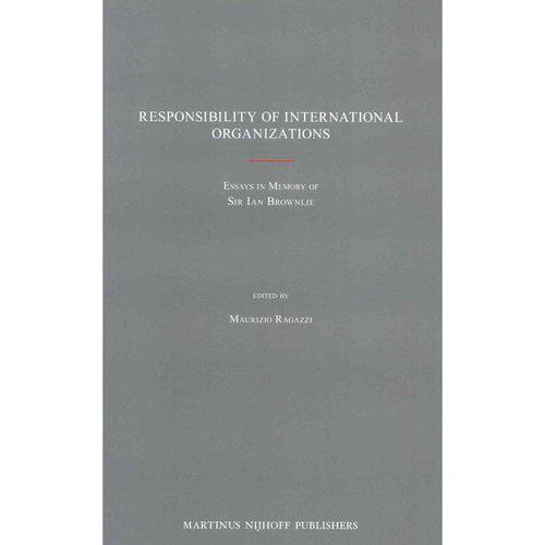 Responsibility of International Organizations: Essays in Memory of Sir Ian Brownlie