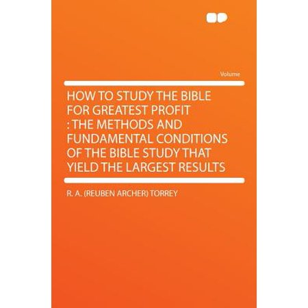 How to Study the Bible for Greatest Profit : The Methods and Fundamental Conditions of the Bible Study That Yield the Largest (Largest Hare)