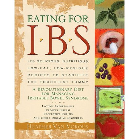 Eating for IBS : 175 Delicious, Nutritious, Low-Fat, Low-Residue Recipes to Stabilize the Touchiest