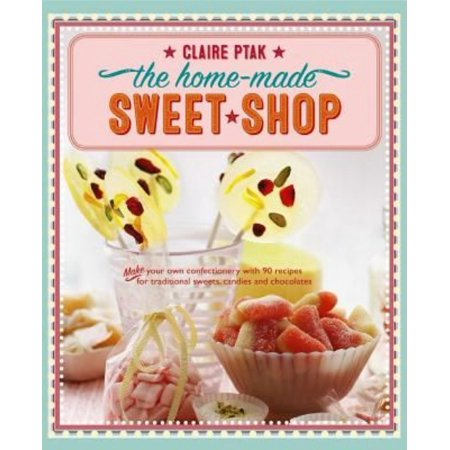 The Home Made Sweet Shop  Make Your Own Confectionery With Over 90 Recipes For Traditional Sweets  Candies And Chocolates