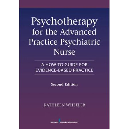 Psychotherapy for the Advanced Practice Psychiatric Nurse, Second Edition : A How-To Guide for Evidence-Based