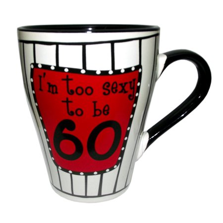 Sexy Mug - I'm Too Sexy To Be 60 Ceramic Mug by Gift Craft