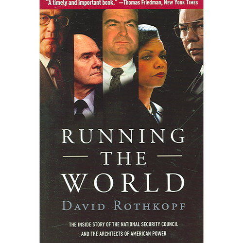 Running the World: The Inside Story of the National Security Council And the Architects of America's Power
