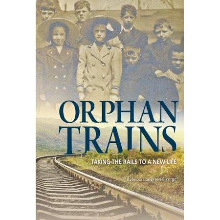 Orphan Trains : Taking the Rails to a New (The Rail Train)