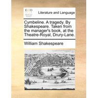Cymbeline. a Tragedy. by Shakespeare. Taken from the Manager's Book, at the Theatre-Royal, Drury-Lane.