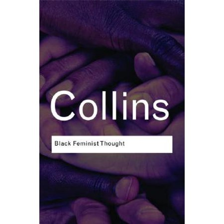 Black Feminist Thought : Knowledge, Consciousness, and the Politics of