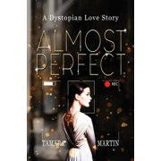 Almost Perfect : A Dystopian Love Story