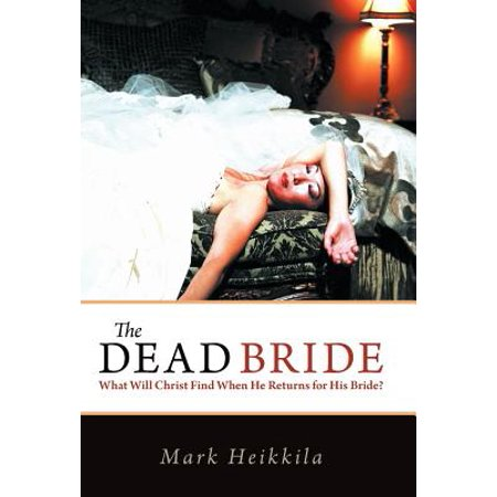 The Dead Bride : What Will Christ Find When He Returns for His Bride?](Dead Bride)