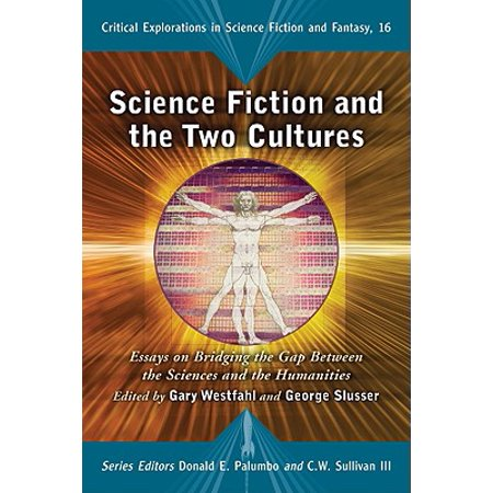Science Fiction And The Two Cultures  Essays On Bridging The Gap  Science Fiction And The Two Cultures  Essays On Bridging The Gap Between  The Sciences And