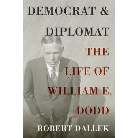 Democrat and Diplomat: The Life of William E. Dodd