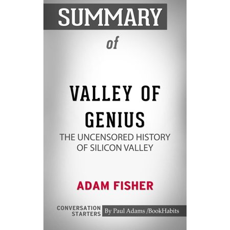 Summary of Valley of Genius: The Uncensored History of Silicon Valley -