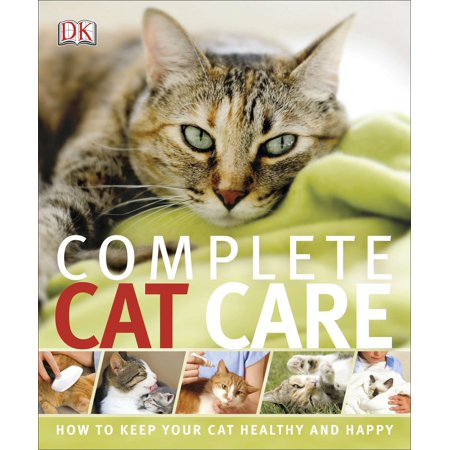 Complete Cat Care : How to Keep Your Cat Healthy and Happy