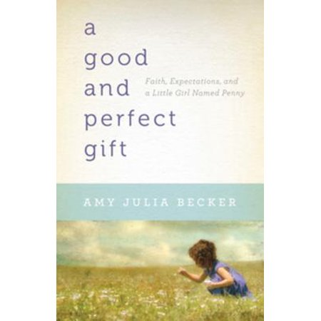Good and Perfect Gift, A: Faith, Expectations, and a Little Girl Named Penny - eBook