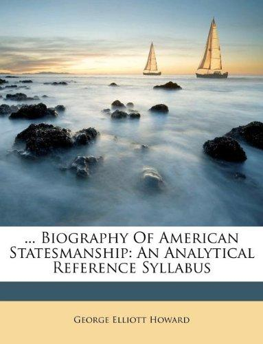 ... Biography of American Statesmanship : An Analytical Reference Syllabus by