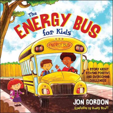 The Energy Bus For Kids  A Story About Staying Positive And Overcoming Challenges
