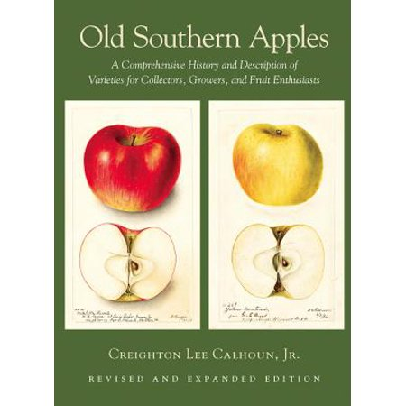 Old Southern Apples : A Comprehensive History and Description of Varieties for Collectors, Growers, and Fruit Enthusiasts, 2nd Edition