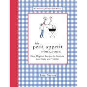 The Petit Appetit Cookbook : Easy, Organic Recipes to Nurture Your Baby and Toddler