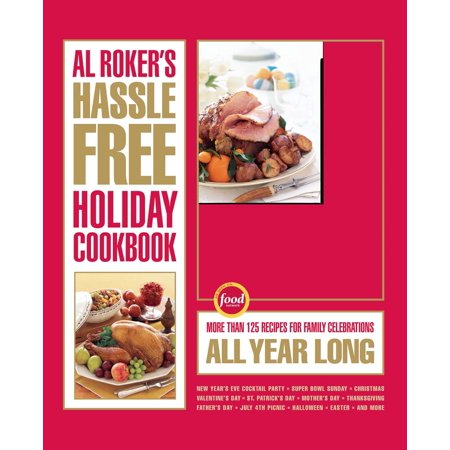 Al Roker's Hassle-Free Holiday Cookbook : More Than 125 Recipes for Family Celebrations All Year Long for $<!---->