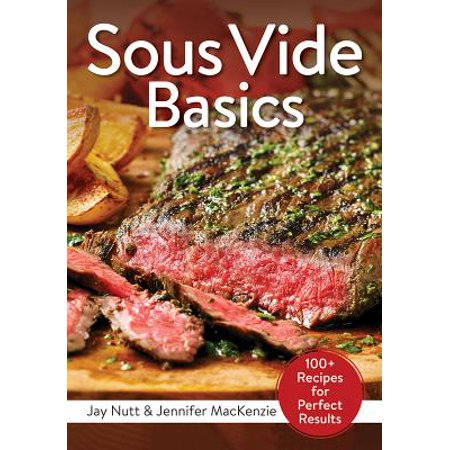 Sous Vide Basics : 100+ Recipes for Perfect Results - A1 Recipes