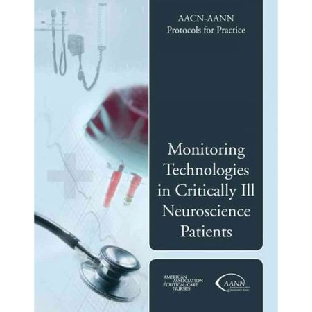 AACN-AANN Protocols for Practice: Monitoring Technologies in Critically Ill Neuroscience Patients