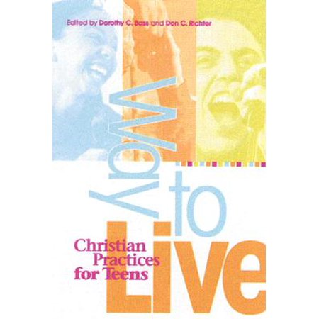 Way to Live : Christian Practices for Teens - Teen Dorothy