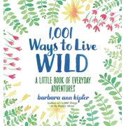 1,001 Ways to Live Wild : A Little Book of Everyday Adventures (Hardcover)