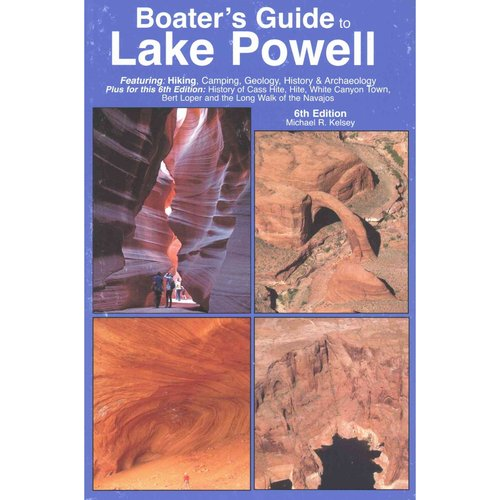 Boater's Guide to Lake Powell: Featuring: Hiking, Camping, Geology, History & Archaeology, Plus for This 6th Edition:... by Kelsey Publishing