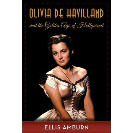Olivia de Havilland and the Golden Age of Hollywood -