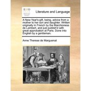 A New-Year's-Gift, Being, Advice from a Mother to Her Son and Daughter. Written Originally in French by the Marchioness de Lambert, and Just Publish'd with Great Approbation at Paris. Done Into Englis