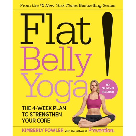 Flat Belly Yoga! : The 4-Week Plan to Strengthen Your (Get A Flat Belly In 10 Minutes)