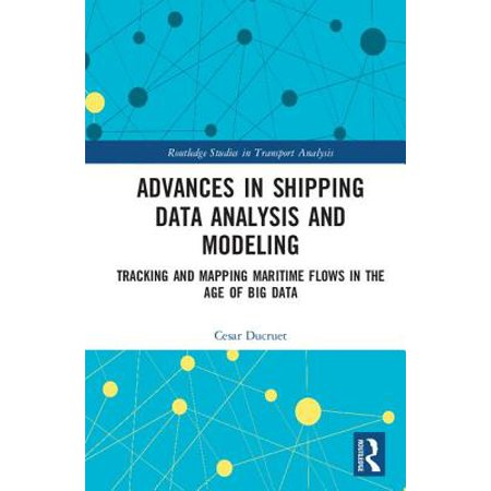 Advances in Shipping Data Analysis and Modeling : Tracking and Mapping Maritime Flows in the Age of Big