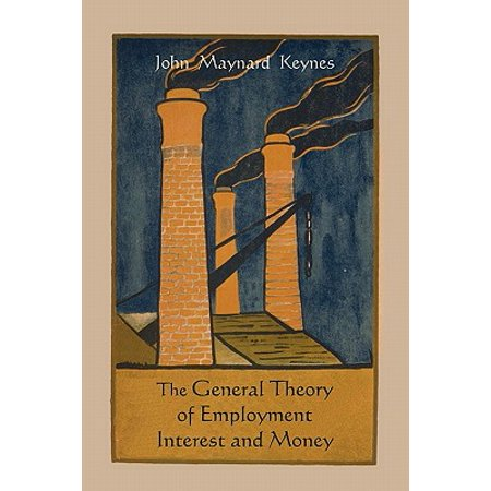 The General Theory of Employment Interest and Money (Keynes General Theory Of Employment Interest And Money)