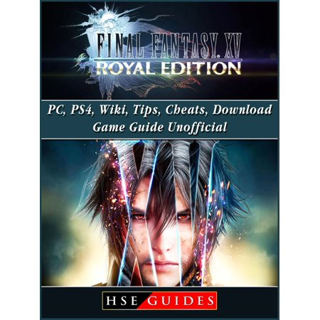 Final Fantasy XV Royal Edition, PC, PS4, Wiki, Tips, Cheats, Download Game  Guide Unofficial - eBook