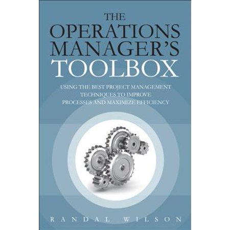 The Operations Manager's Toolbox : Using the Best Project Management Techniques to Improve Processes and Maximize (Best Schools For Hotel Management)