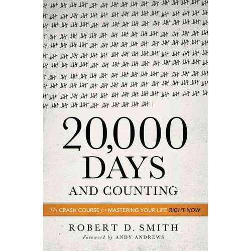 20,000 Days and Counting: The Crash Course for Mastering Life Right Now