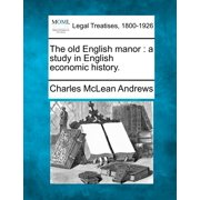 The Old English Manor : A Study in English Economic History.
