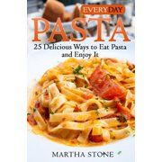 Everyday Pasta : 25 Delicious Ways to Eat Pasta and Enjoy It