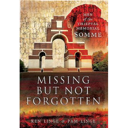 Missing But Not Forgotten : Men of the Thiepval Memorial - (Thiepval Memorial To The Missing Of The Somme)