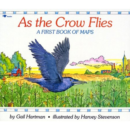 As the Crow Flies : A First Book of Maps