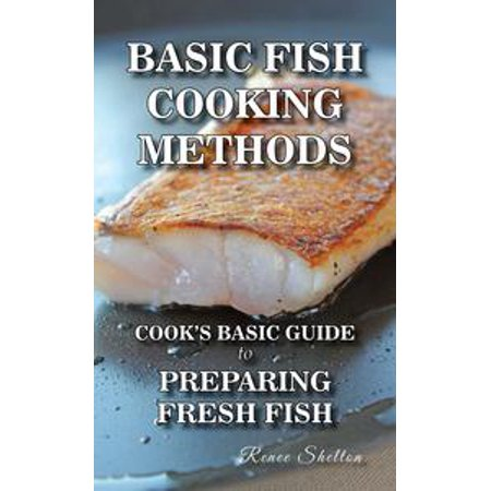 - Basic Fish Cooking Methods: A No Frills Guide to Preparing Fresh Fish - eBook