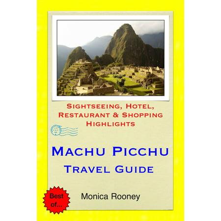 Machu Picchu, Peru Travel Guide - Sightseeing, Hotel, Restaurant & Shopping Highlights (Illustrated) -
