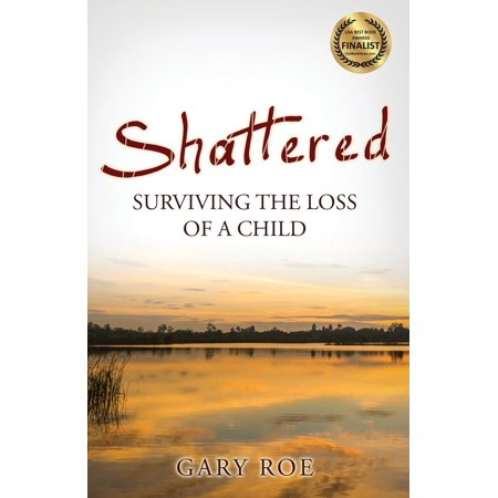 Good Grief: Shattered: Surviving the Loss of a Child (Shattered Bonds The Color Of Child Welfare Summary)