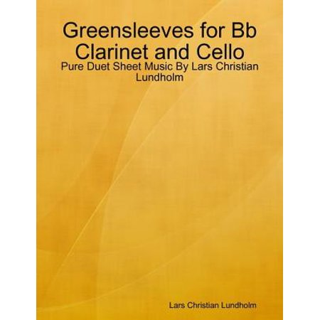 Greensleeves for Bb Clarinet and Cello - Pure Duet Sheet Music By Lars Christian Lundholm - eBook (Sheet Music Clarinet)